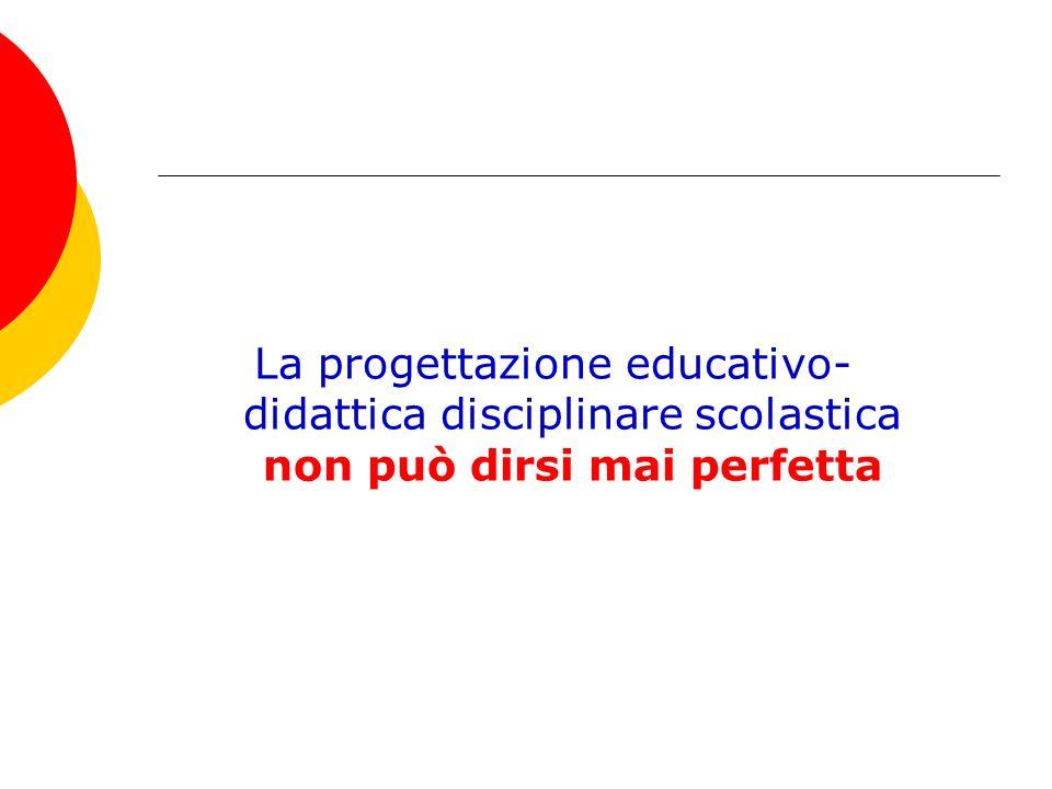 La progettazione educativo-didattica disciplinare scolastica non può dirsi mai perfetta