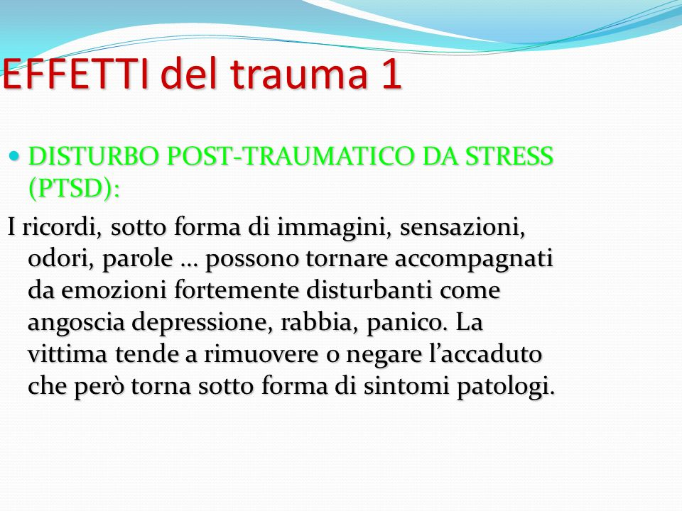 EFFETTI del trauma 1 DISTURBO POST-TRAUMATICO DA STRESS (PTSD):