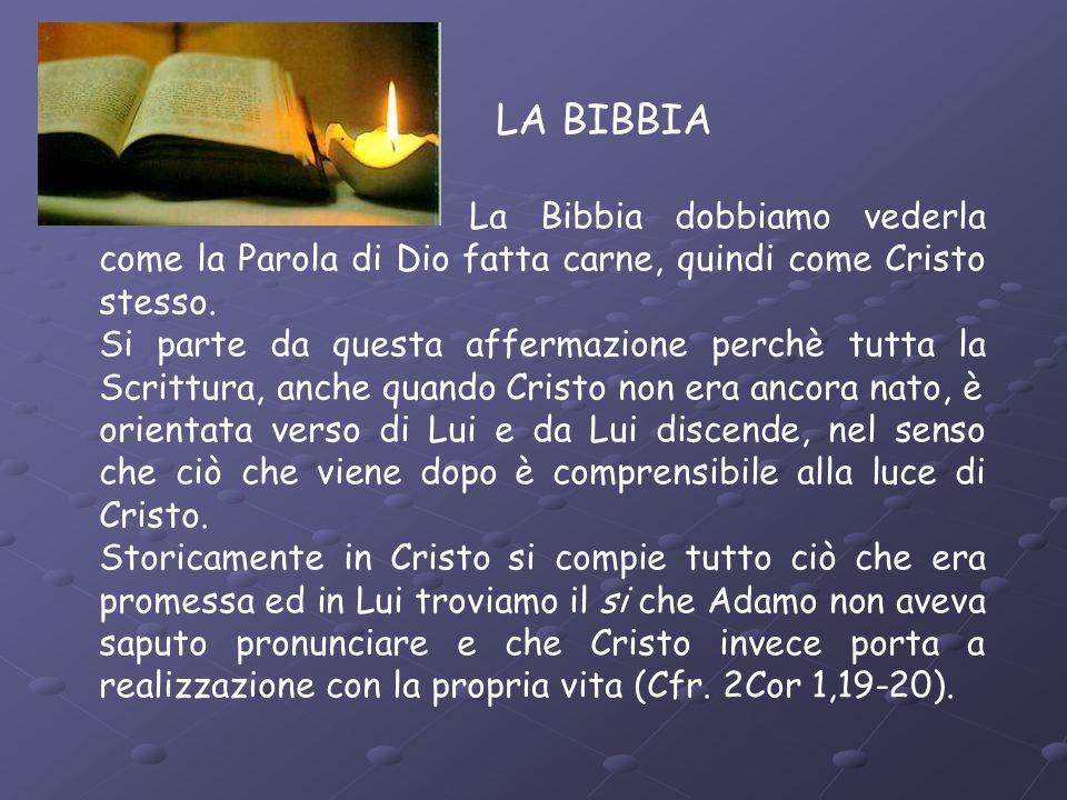 LA BIBBIA La Bibbia dobbiamo vederla come la Parola di Dio fatta carne, quindi come Cristo stesso.