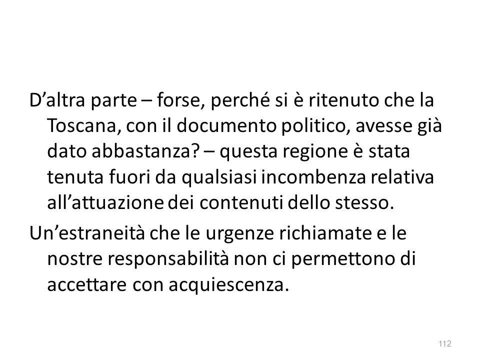 D'altra parte – forse, perché si è ritenuto che la Toscana, con il documento politico, avesse già dato abbastanza.