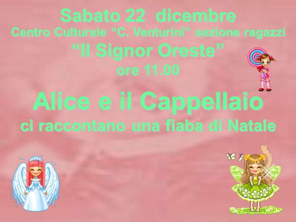 Alice e il Cappellaio Sabato 22 dicembre Il Signor Oreste