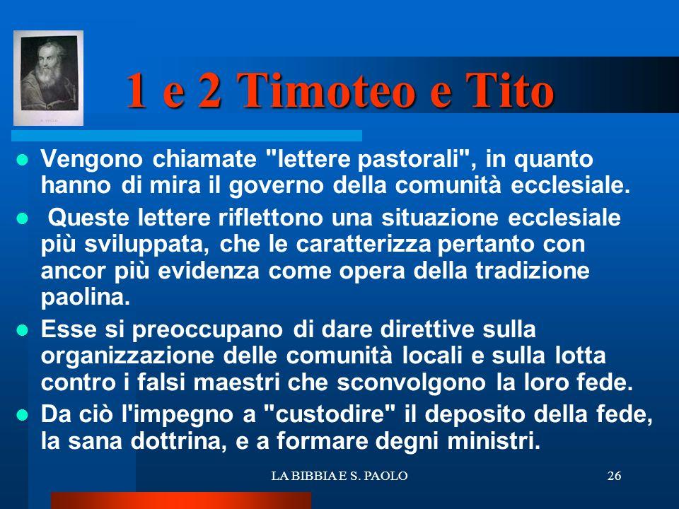 1 e 2 Timoteo e Tito Vengono chiamate lettere pastorali , in quanto hanno di mira il governo della comunità ecclesiale.