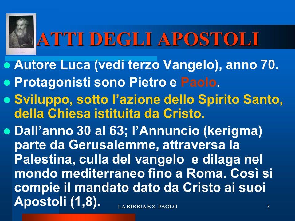 ATTI DEGLI APOSTOLI Autore Luca (vedi terzo Vangelo), anno 70.