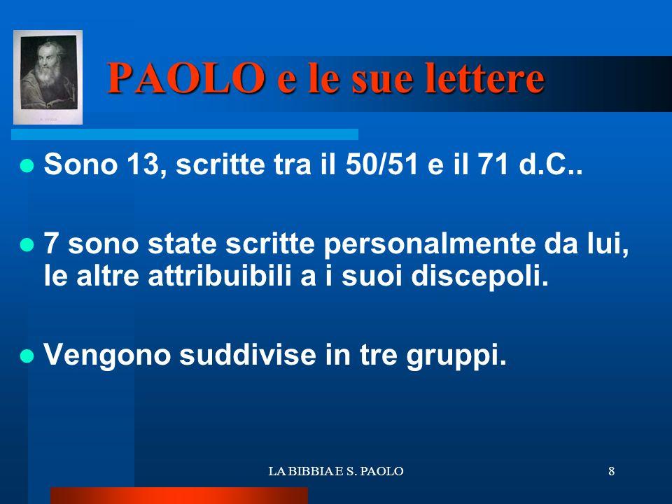 PAOLO e le sue lettere Sono 13, scritte tra il 50/51 e il 71 d.C..
