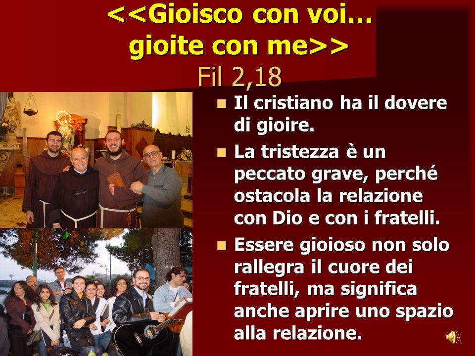 <<Gioisco con voi… gioite con me>> Fil 2,18