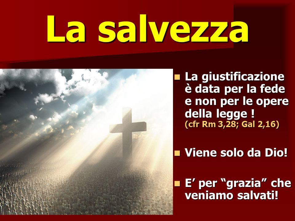 La salvezza ritardo. La giustificazione è data per la fede e non per le opere della legge ! (cfr Rm 3,28; Gal 2,16)