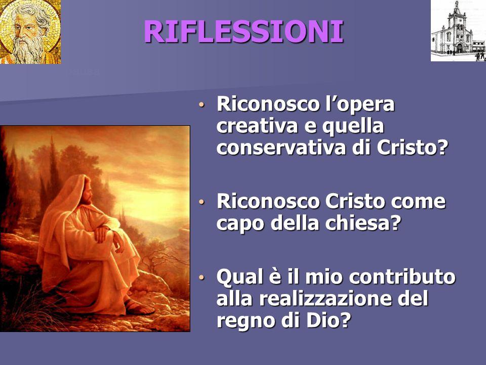 RIFLESSIONI pausa. Riconosco l'opera creativa e quella conservativa di Cristo Riconosco Cristo come capo della chiesa
