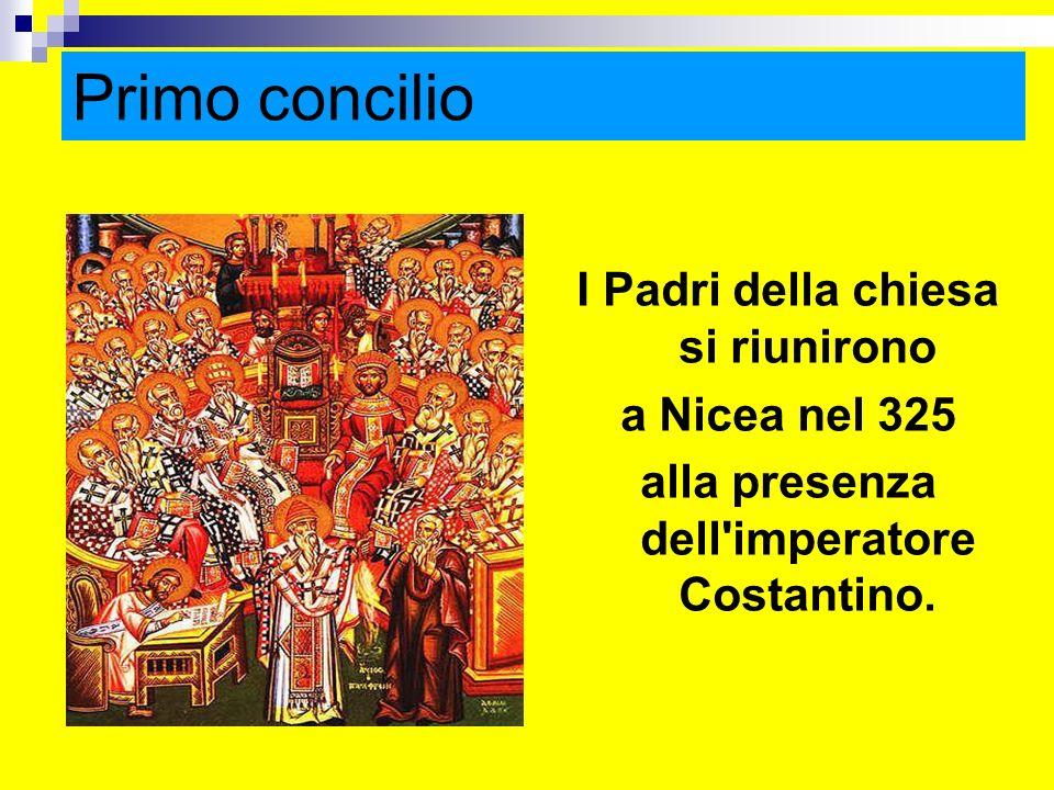 Primo concilio I Padri della chiesa si riunirono a Nicea nel 325