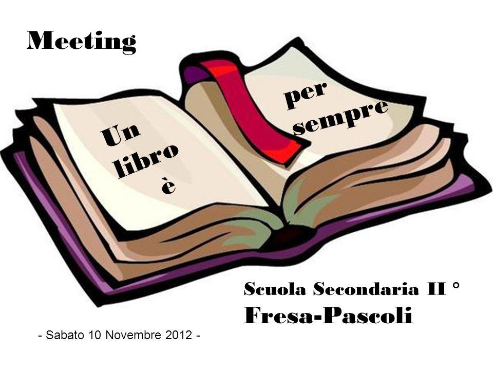 Meeting per sempre Un libro è Fresa-Pascoli Scuola Secondaria II °