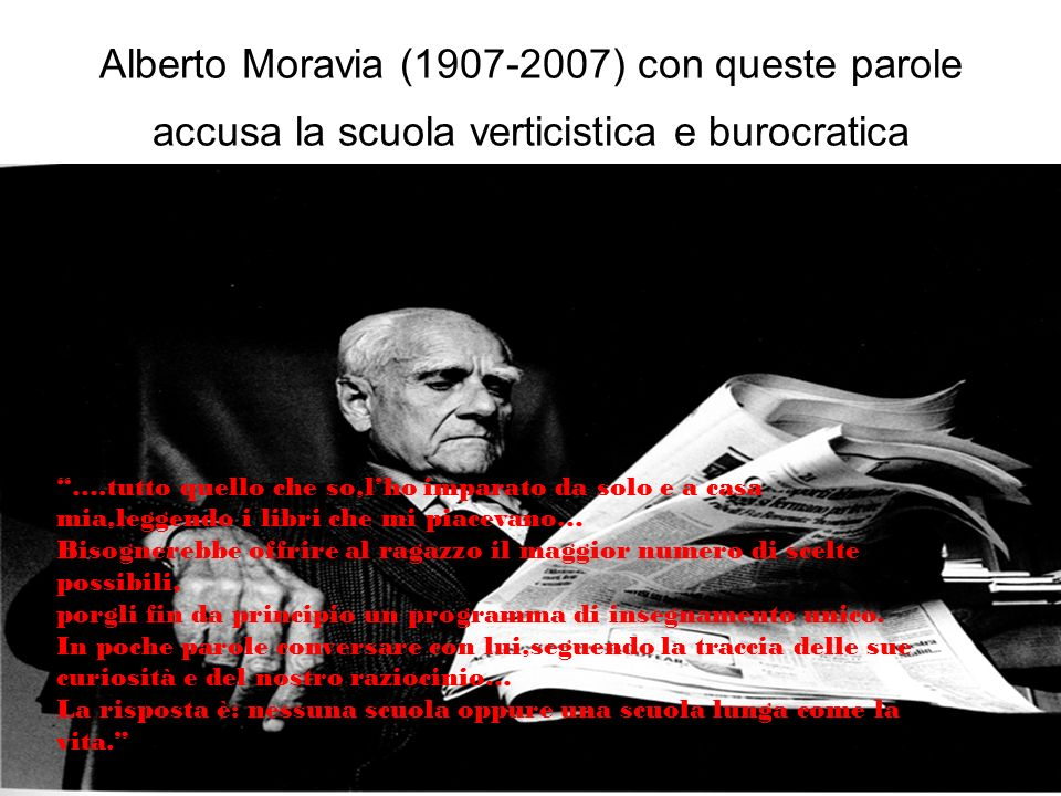 Alberto Moravia (1907-2007) con queste parole accusa la scuola verticistica e burocratica