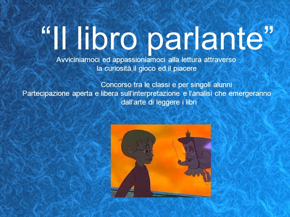 Il libro parlante Avviciniamoci ed appassioniamoci alla lettura attraverso. la curiosità,il gioco ed il piacere.