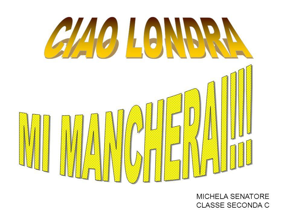 CIAO LONDRA MI MANCHERAI!!! MICHELA SENATORE CLASSE SECONDA C