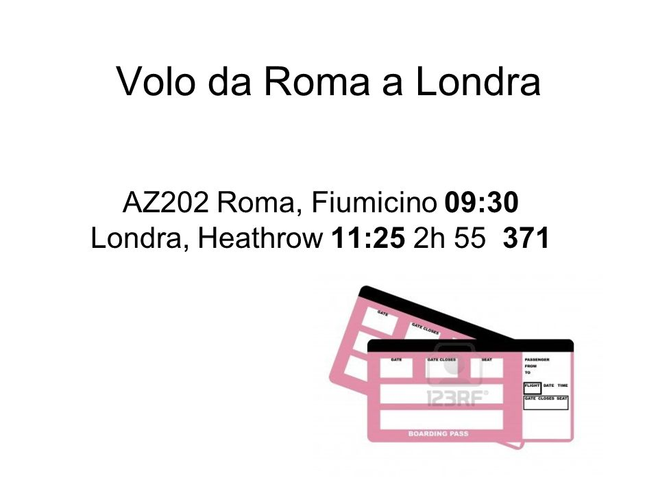 AZ202 Roma, Fiumicino 09:30 Londra, Heathrow 11:25 2h 55 371