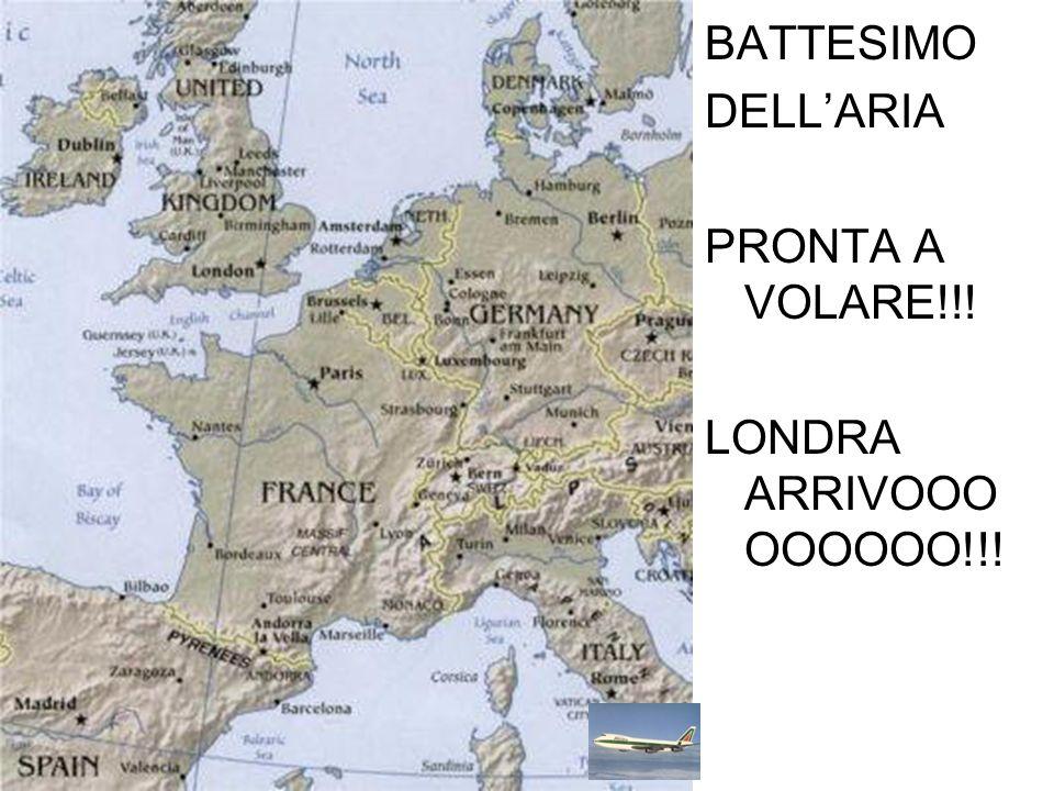 BATTESIMO DELL'ARIA PRONTA A VOLARE!!! LONDRA ARRIVOOOOOOOOO!!!