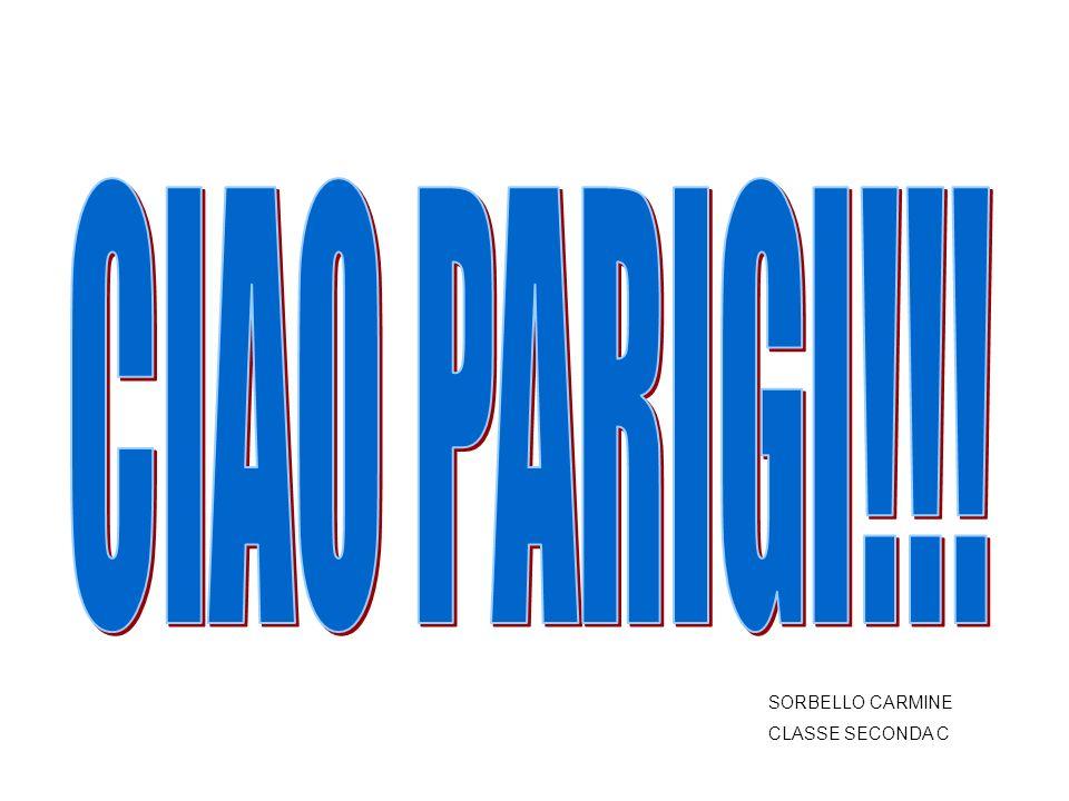 CIAO PARIGI!!! SORBELLO CARMINE CLASSE SECONDA C