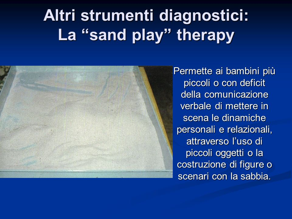 Altri strumenti diagnostici: La sand play therapy