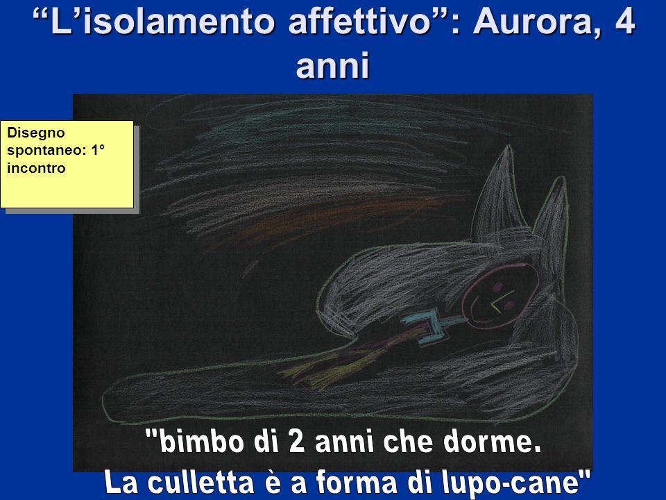 L'isolamento affettivo : Aurora, 4 anni