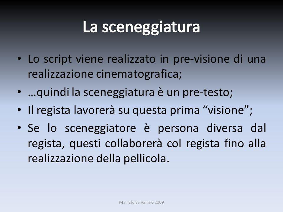 La sceneggiatura Lo script viene realizzato in pre-visione di una realizzazione cinematografica; …quindi la sceneggiatura è un pre-testo;