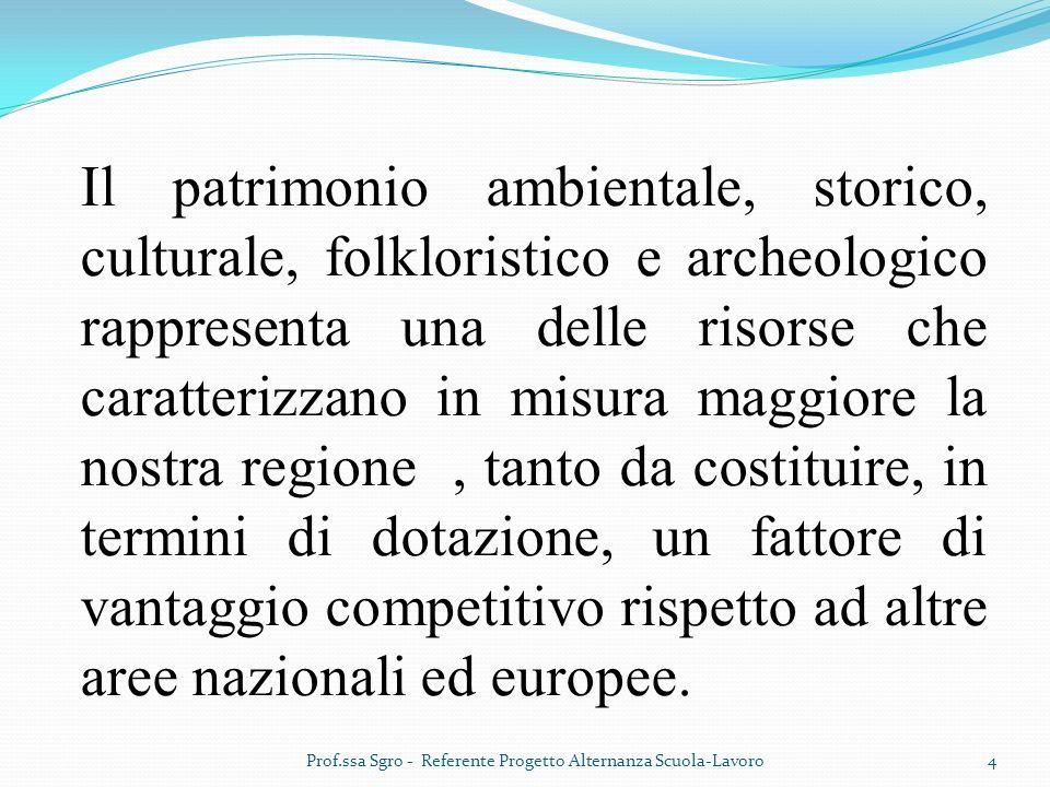 Il patrimonio ambientale, storico, culturale, folkloristico e archeologico rappresenta una delle risorse che caratterizzano in misura maggiore la nostra regione , tanto da costituire, in termini di dotazione, un fattore di vantaggio competitivo rispetto ad altre aree nazionali ed europee.