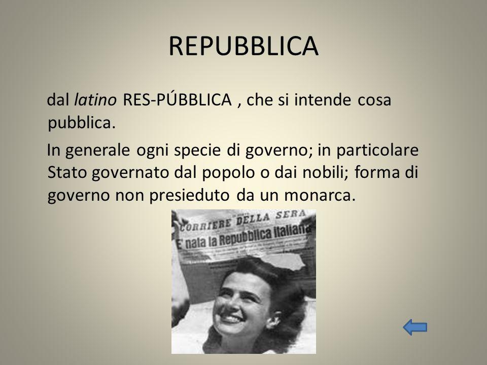REPUBBLICA dal latino RES-PÚBBLICA , che si intende cosa pubblica.