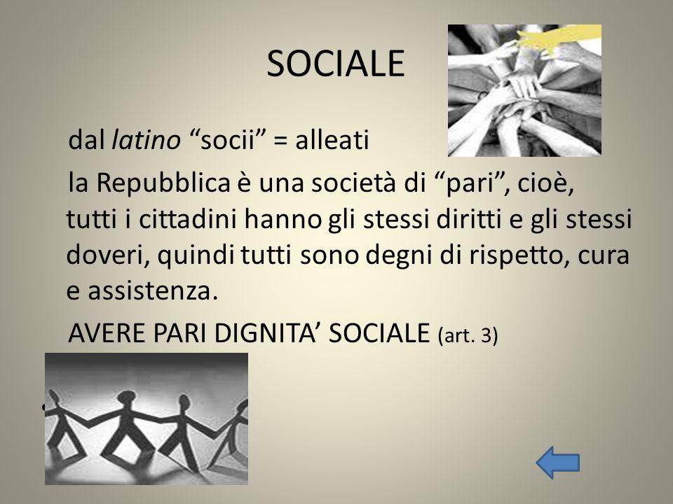 SOCIALE dal latino socii = alleati