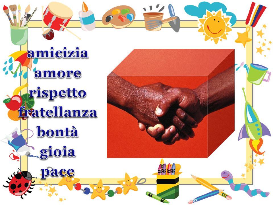 amicizia amore rispetto fratellanza bontà gioia pace