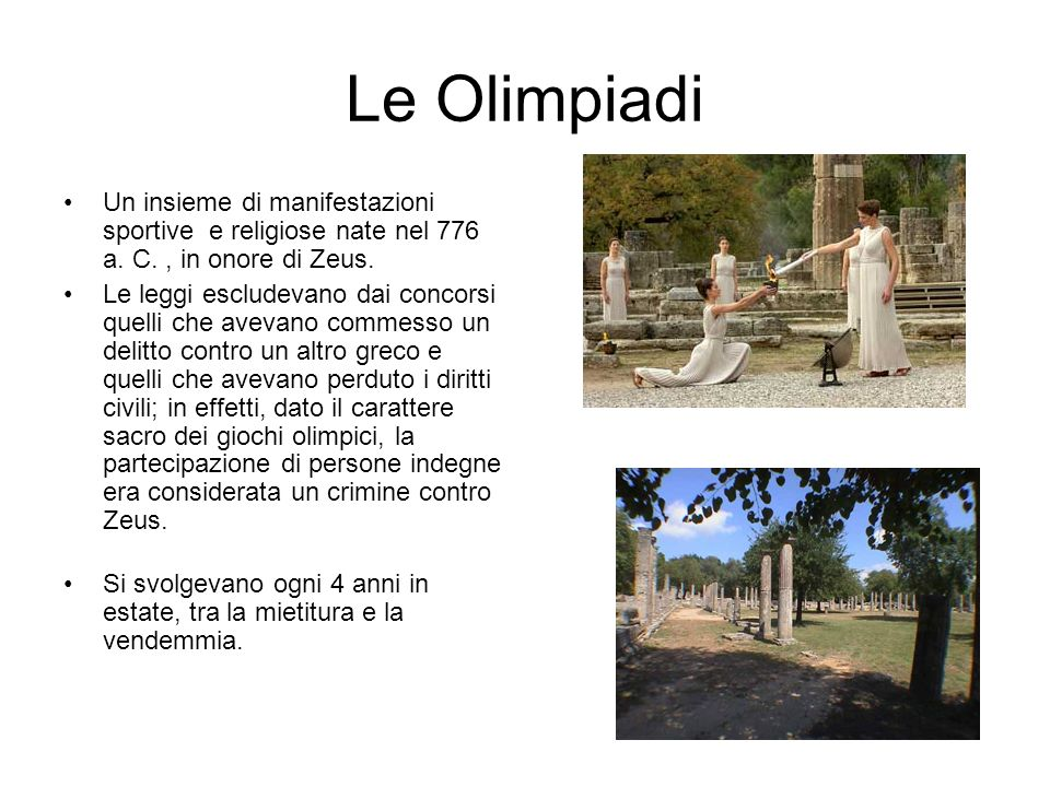 Le Olimpiadi Un insieme di manifestazioni sportive e religiose nate nel 776 a. C. , in onore di Zeus.