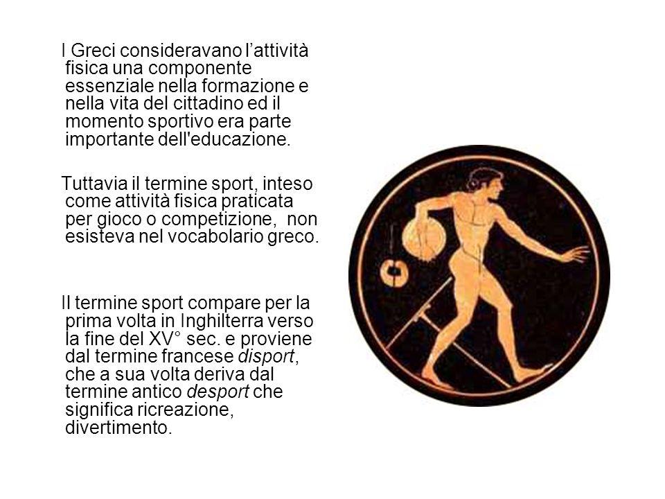 I Greci consideravano l'attività fisica una componente essenziale nella formazione e nella vita del cittadino ed il momento sportivo era parte importante dell educazione.