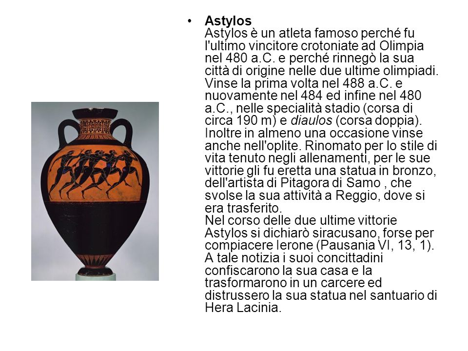 Astylos Astylos è un atleta famoso perché fu l ultimo vincitore crotoniate ad Olimpia nel 480 a.C.