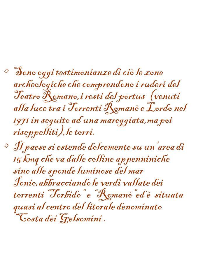 Sono oggi testimonianze di ciò le zone archeologiche che comprendono i ruderi del Teatro Romano,i resti del portus (venuti alla luce tra i Torrenti Romanò e Lordo nel 1971 in seguito ad una mareggiata,ma poi riseppelliti),le torri.