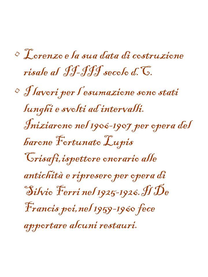 Lorenzo e la sua data di costruzione risale al II-III secolo d.C.