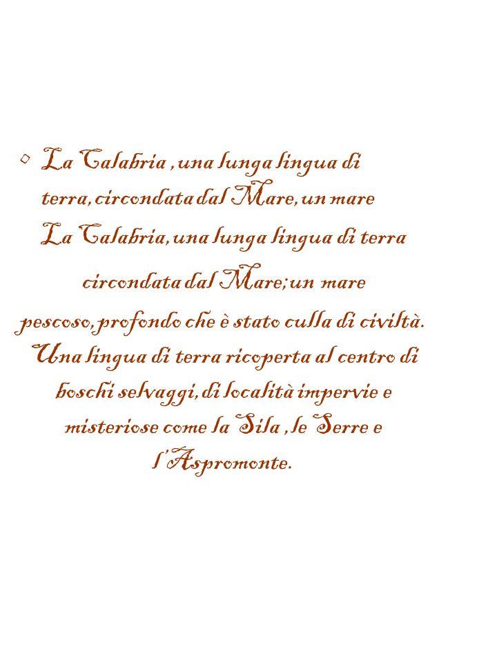 La Calabria ,una lunga lingua di terra,circondata dal Mare,un mare