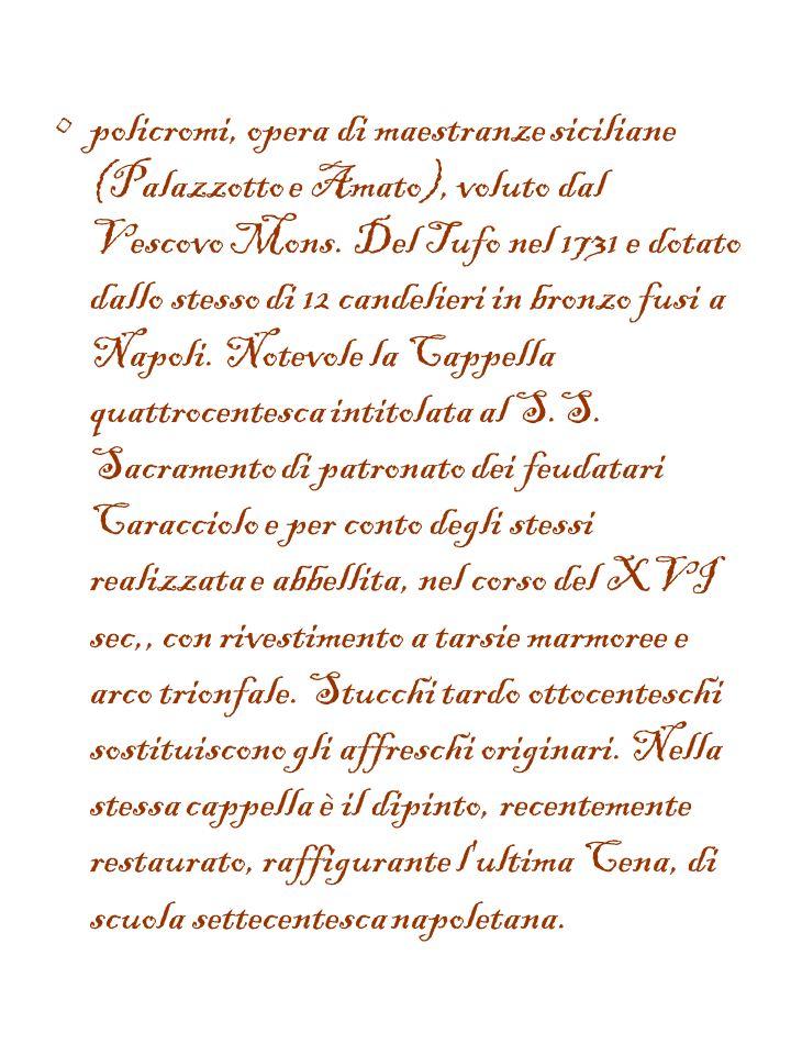 policromi, opera di maestranze siciliane (Palazzotto e Amato), voluto dal Vescovo Mons.