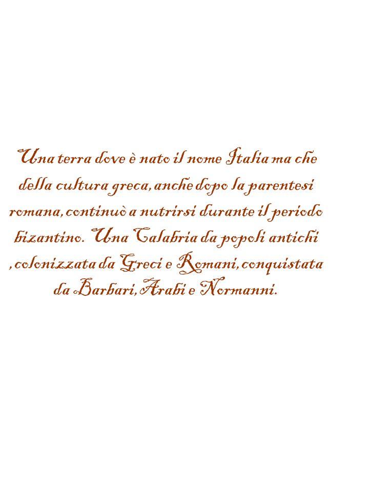 Una terra dove è nato il nome Italia ma che della cultura greca,anche dopo la parentesi romana,continuò a nutrirsi durante il periodo bizantino.