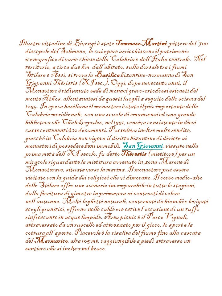 Illustre cittadino di Bivongi è stato Tommaso Martini, pittore del '700 discepolo del Solimena, le cui opere arricchiscono il patrimonio iconografico di varie chiese della Calabria e dell'Italia centrale. Nel territorio, a circa due km.