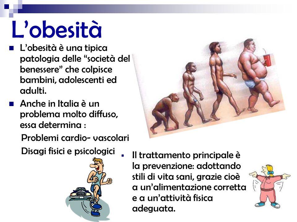 L'obesità L'obesità è una tipica patologia delle società del benessere che colpisce bambini, adolescenti ed adulti.