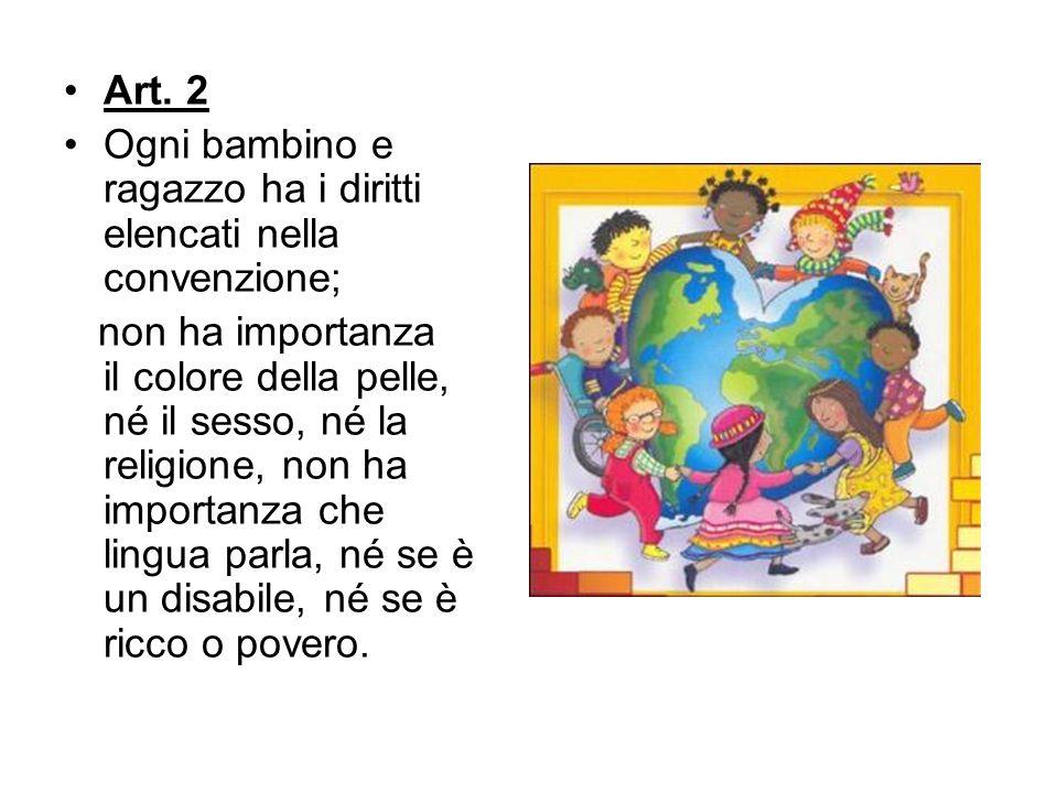 Art. 2 Ogni bambino e ragazzo ha i diritti elencati nella convenzione;
