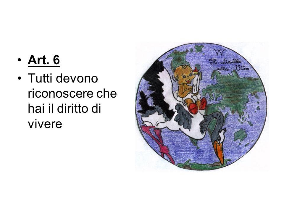 Art. 6 Tutti devono riconoscere che hai il diritto di vivere