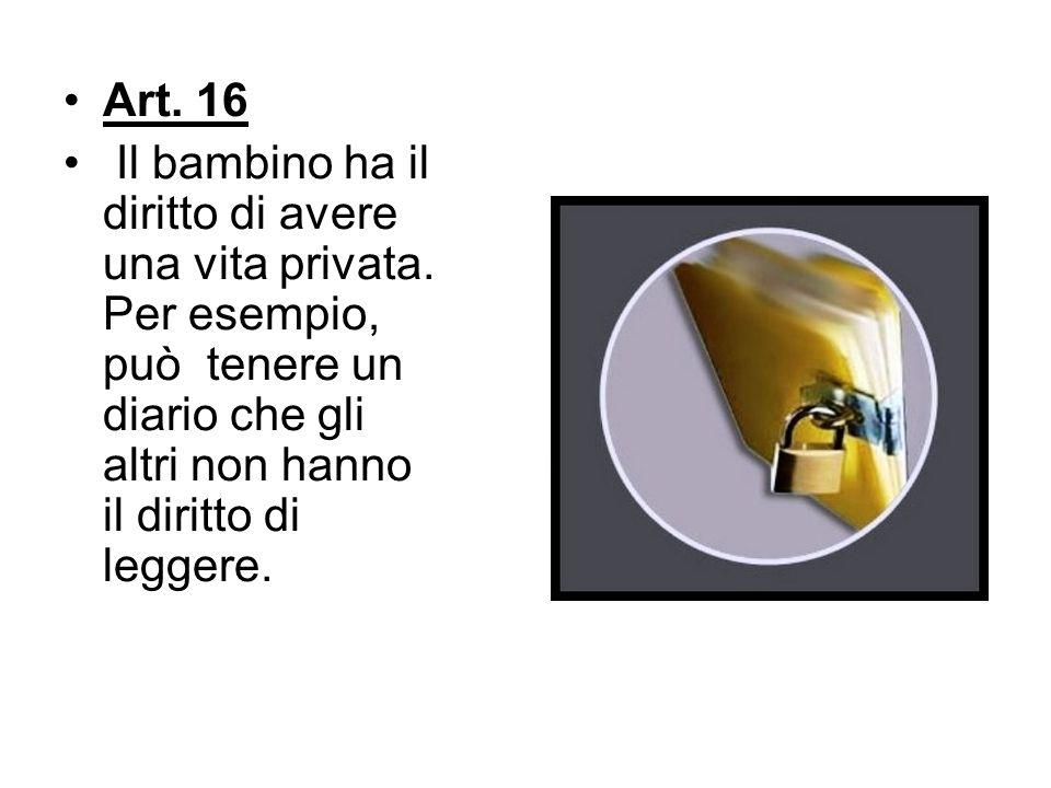 Art. 16 Il bambino ha il diritto di avere una vita privata.
