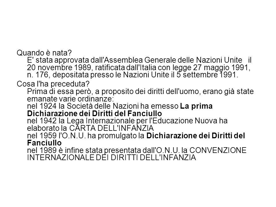 Quando è nata E stata approvata dall Assemblea Generale delle Nazioni Unite il 20 novembre 1989, ratificata dall Italia con legge 27 maggio 1991, n. 176, depositata presso le Nazioni Unite il 5 settembre 1991.