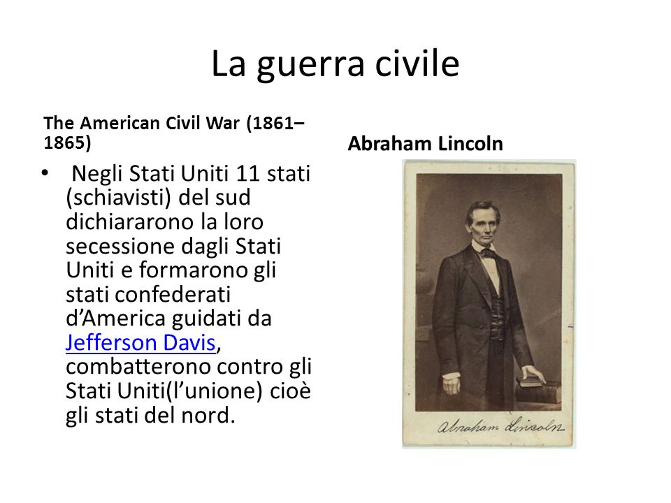 La guerra civile The American Civil War (1861–1865) Abraham Lincoln.