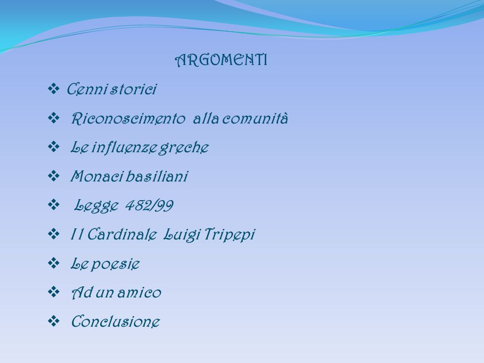 ARGOMENTI Cenni storici. Riconoscimento alla comunità. Le influenze greche. Monaci basiliani. Legge 482/99.