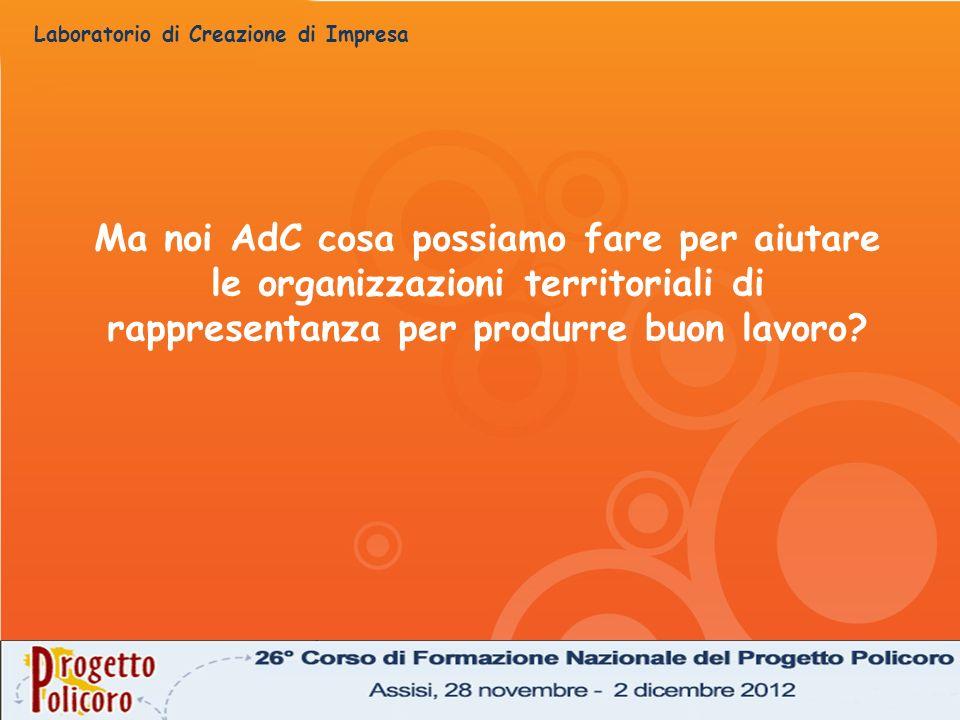 Ma noi AdC cosa possiamo fare per aiutare le organizzazioni territoriali di rappresentanza per produrre buon lavoro