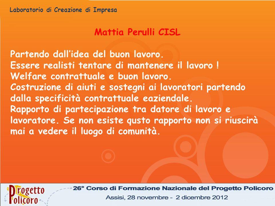 Mattia Perulli CISL Partendo dall'idea del buon lavoro. Essere realisti tentare di mantenere il lavoro !