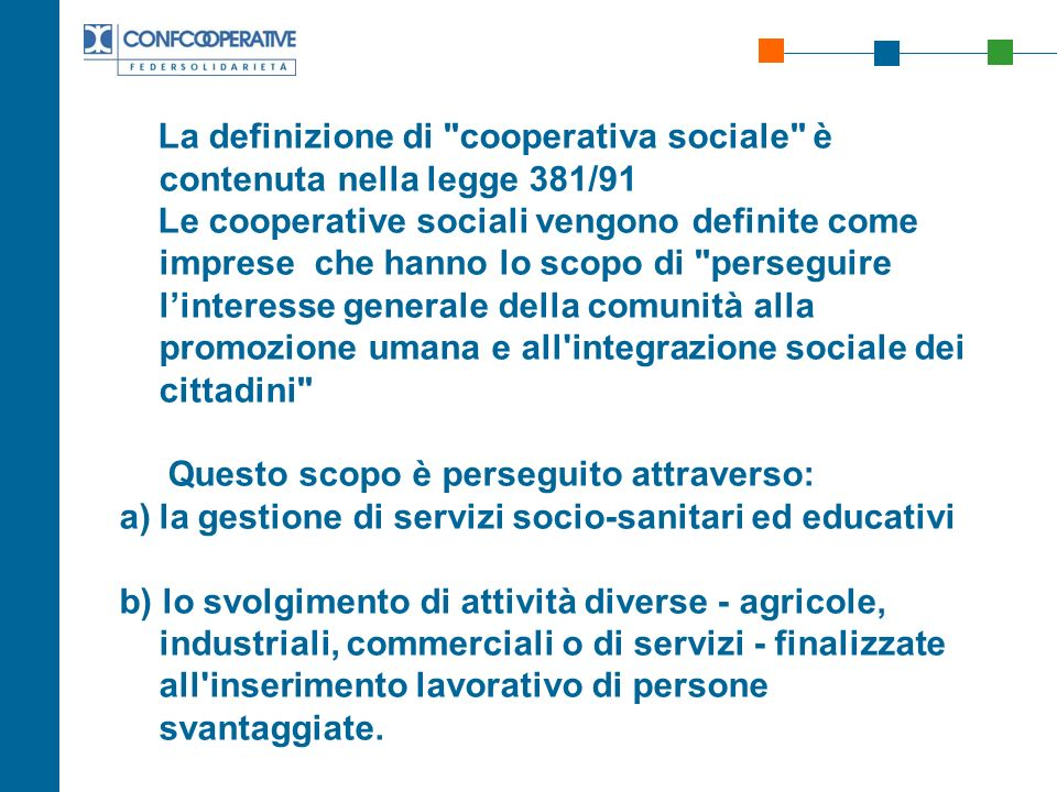 La definizione di cooperativa sociale è contenuta nella legge 381/91