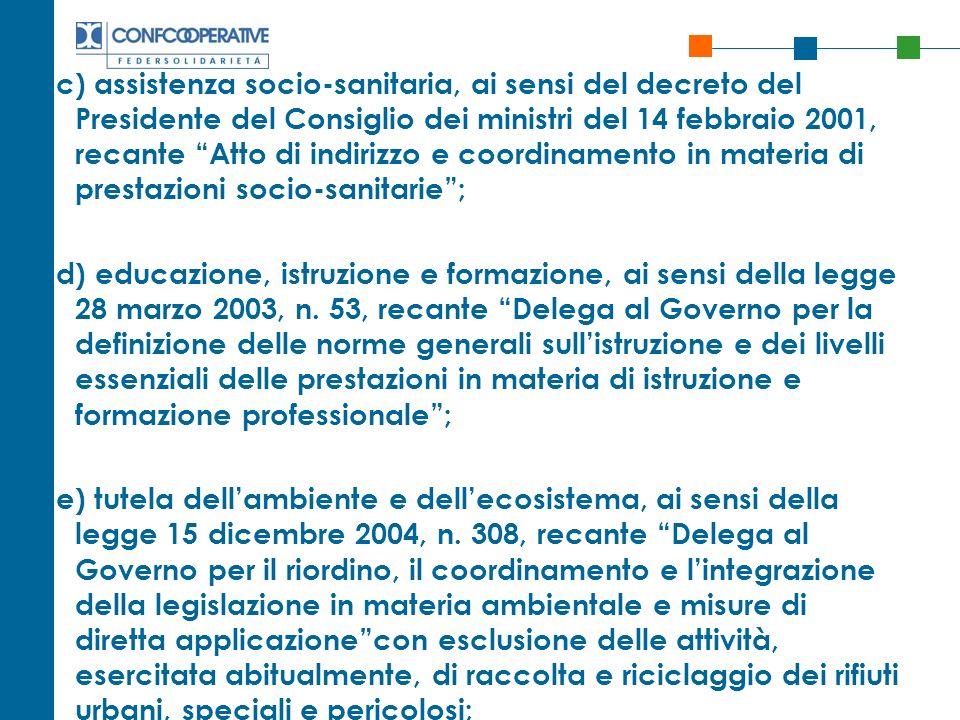 c) assistenza socio-sanitaria, ai sensi del decreto del Presidente del Consiglio dei ministri del 14 febbraio 2001, recante Atto di indirizzo e coordinamento in materia di prestazioni socio-sanitarie ;