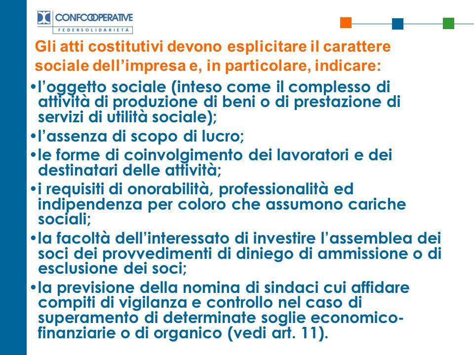 Gli atti costitutivi devono esplicitare il carattere sociale dell'impresa e, in particolare, indicare: