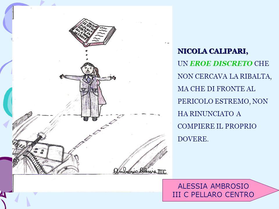 NICOLA CALIPARI,UN EROE DISCRETO CHE. NON CERCAVA LA RIBALTA, MA CHE DI FRONTE AL. PERICOLO ESTREMO, NON.