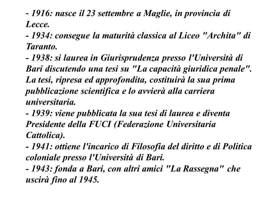 - 1916: nasce il 23 settembre a Maglie, in provincia di Lecce
