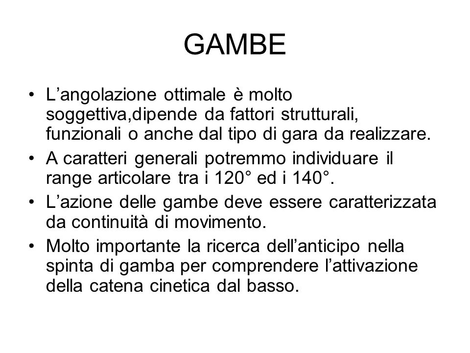 GAMBE L'angolazione ottimale è molto soggettiva,dipende da fattori strutturali, funzionali o anche dal tipo di gara da realizzare.
